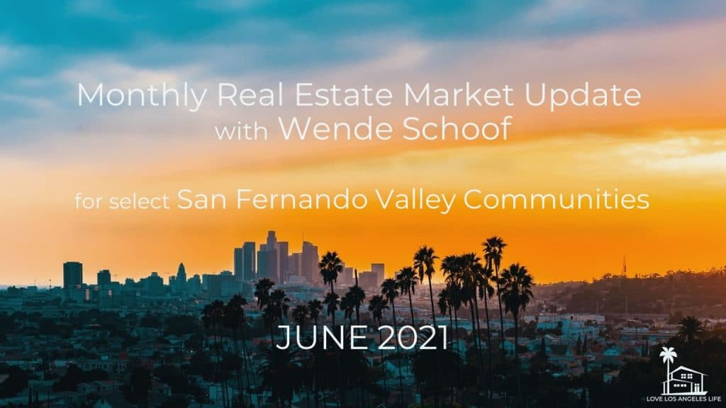JUNE 2021 REAL ESTATE MARKET UPDATE FOR SELECTED SAN FERNANDO VALLEY COMMUNITIES Thumbnail